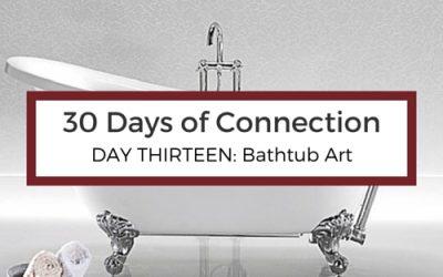 Day 13: Bathtub Art