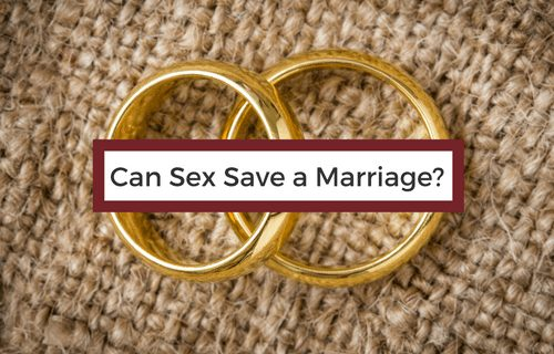 Can Sex Save Your Marriage?
