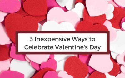 3 Inexpensive Ways to Celebrate Valentines Day