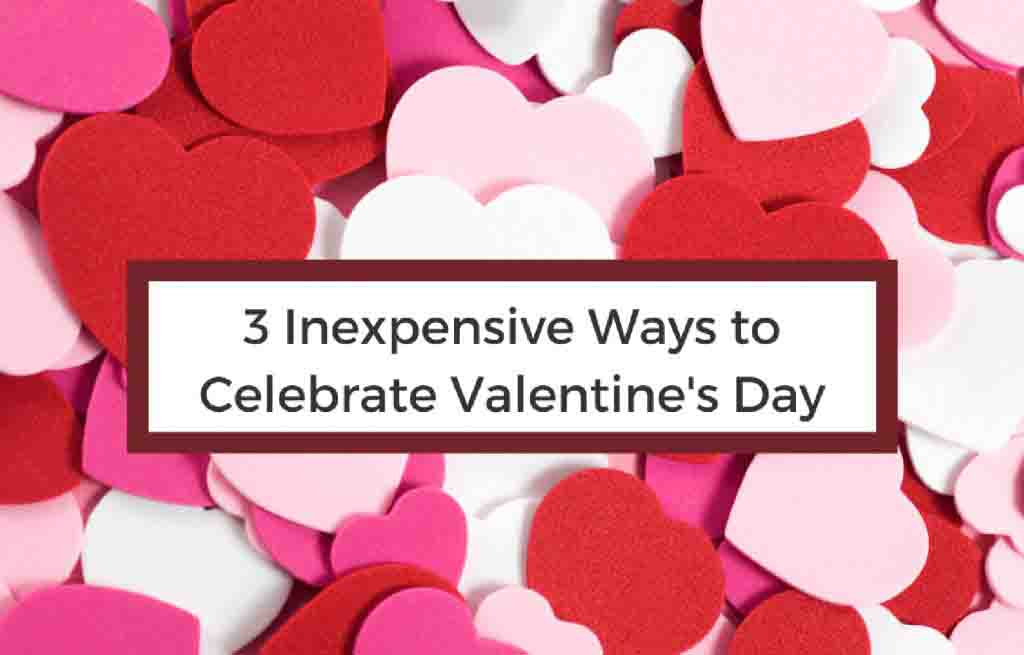 Celebrate Valentines Day at Any Budget